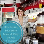 How Telling Your Story Makes It Easy To Ask