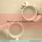Here's How To Really Listen