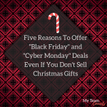 Five Reasons To Offer Black Friday and Cyber Monday Deals Even If You Don't Sell Christmas Gifts
