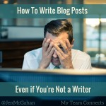 How To Write Blog Posts Even If You're Not A Writer