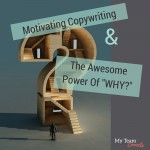 "Motivating Copywriting And The Awesome Power Of ""WHY?"""