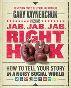 Gary Vaynerchuk's book, Jab Jab Jab Right Hoook