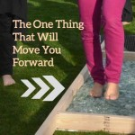 The One Thing That Will Move You Forward