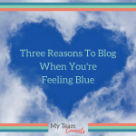 Three Reasons To Blog When You're Feeling Blue
