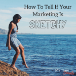How To Tell If Your Marketing Is Sketchy