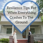 Resilience Tips For When Everything Crashes To The Ground