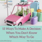 15 Ways To Make A Decision When You Don't Know Which Way To Go