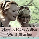 How To Make A Blog Worth Sharing