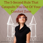 The 5 Second Rule That Catapults You Out of Your Comfort Zone