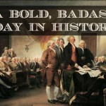 The Fourth of July: A Bold, Badass Day In History
