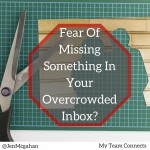 Fear Of Missing Something In Your Overcrowded Inbox?