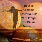 How To Combine Essential Oils With Prayer For Divine Connection