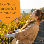 15 Ways To Feel Happier In 5 Minutes Or Less