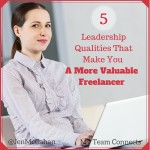 Five Leadership Qualities That Make You a More Valuable Freelancer