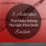 Five Activities That Make Editing The Ugly First Draft Easier