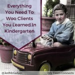 Everything You Need To Woo Clients You Learned In Kindergarten