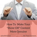 "How To  Make Your ""Show-Off"" Content More Genuine"