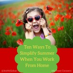 Ten Ways To Simplify Summer When You Work From Home