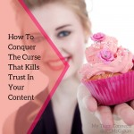 How To Conquer The Curse That Kills Trust In Your Content