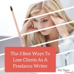 The Three Best Ways To Lose Clients As A Freelance Writer