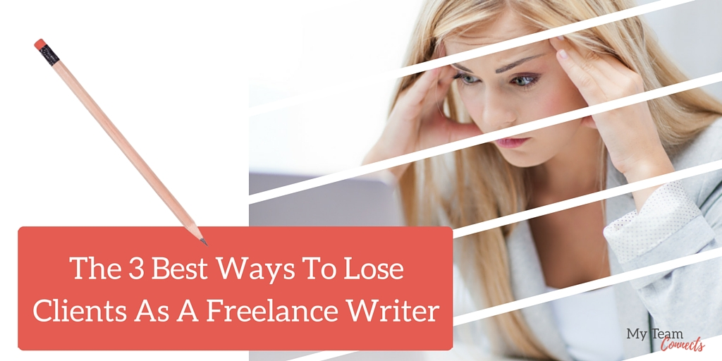ways to lose clients as a freelance writer