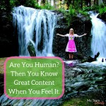 Are You Human? Then You Know Great Content When You Feel It.