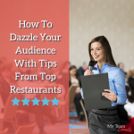How To Dazzle Your Audience With Tips From Top Restaurants
