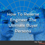 How To Reverse Engineer The Ultimate Buyer Persona
