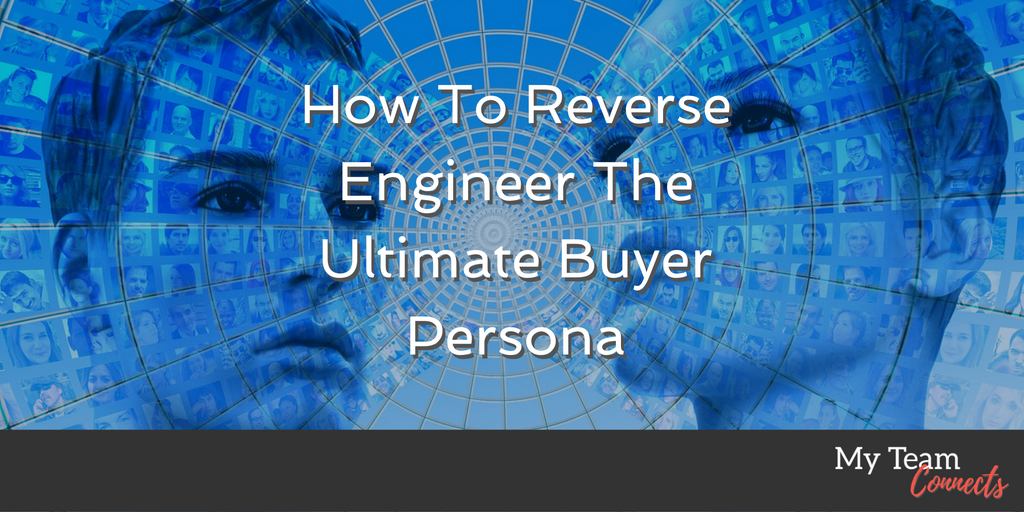 reverse engineer the ultimate buyer persona