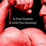 Is Your Content A Little Too Amazing?
